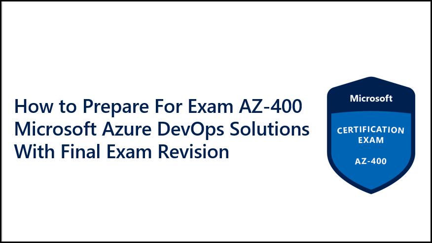 AZ-400-Microsoft-Azure-DevOps-Solutions-With-Final-Exam-Revision